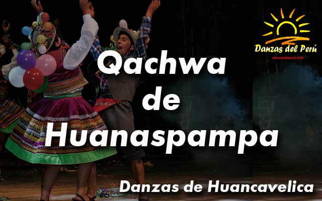 Danza Qachwa de Huanaspampa – Huancavelica