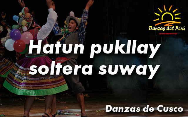 danza hatun pukllay soltera suway cusco